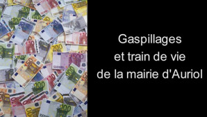 gaspillages et train de vie de la mairie d'auriol 01